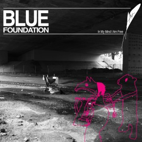 Blue Foundation - In My Mind I Am Free
